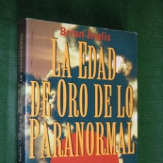 Libros de segunda mano: LA EDAD DE ORO DE LO PARANORMAL DE BRIAN INGLIS. Lote 23218635