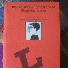 Libros de segunda mano: RICARDO LÓPEZ ARANDA. BIOGRAFÍA SECRETA. Lote 26188640