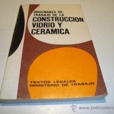 Libros de segunda mano: ORDENANZA DE TRABAJO DE LA CONSTRUCCIÓN VIDRIO Y CERÁMICA-TEXTOS LEGALES MINISTERIO DE TRABAJO -1970. Lote 27433190