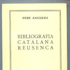 Libros de segunda mano: BIBLIOGRAFIA CATALANA REUSENCA. PERE ANGUERA. REUS 1975.ÒMNIUM CULTURAL. Lote 24841273