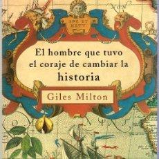 Libros de segunda mano: EL HOMBRE QUE TUVO EL CORAJE DE CAMBIAR LA HISTORIA. GILES MILTON. MARTINEZ ROCA. 24 X 16 CM.. Lote 21353497