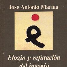 Libros de segunda mano: JOSÉ ANTONIO MARINA ELOGIO Y REFUTACIÓN DEL INGENIO ANAGRAMA 1995 1ª EDICIÓN PREMIO ANAGRAMA ENSAYO. Lote 26781639