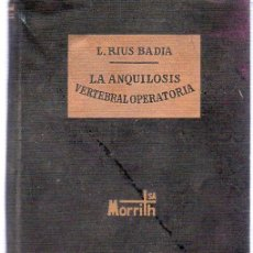 Libros de segunda mano: L. RIUS BADIA. LA ANQUILOSIS VERTEBRAL OPERATORIA. MORRITH S.A. PRIMERA EDICION 1953. 20 X 13 CM.. Lote 21491493