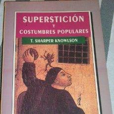 Libros de segunda mano: SUPERSTICION Y COSTUMBRES POPULARES, POR T. SHARPER KNOWLSON - BIBLIOTECA POPULAR - ESPAÑA - 1997. Lote 21602842