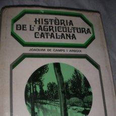 Libros de segunda mano: HISTORIA DE L´AGRICULTURA CATALANA DE JOAQUIM DE CAMPS I ARBOIX. Lote 21614319