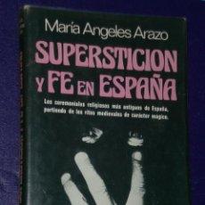 Libros de segunda mano: SUPERSTICIÓN Y FE EN ESPAÑA. LOS CEREMONIALES RELIGIOSOS MÁS ANTIGUOS DE ESPAÑA.... Lote 24851822