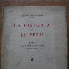 Libros de segunda mano: LA HISTORIA EN EL PERÚ. TESIS PARA EL DOCTORADO EN LETRAS. SEGUNDA EDICIÓN. RIVA AGÜERO (JOSÉ DE LA). Lote 26775890
