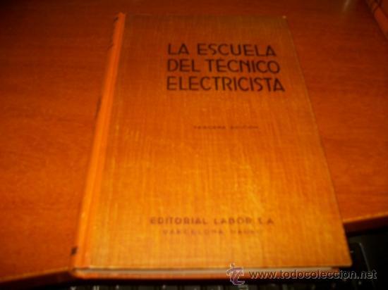 LA ESCUELA DEL TECNICO ELECTRICISTA-EDITORIAL LABOR 1957-MAQUINAS DE CORRIENTE ALTERNA SINCRONICAS- (Libros de Segunda Mano - Ciencias, Manuales y Oficios - Otros)