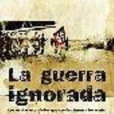 Libros de segunda mano: LA GUERRA IGNORADA EDUARDO MARTÍN DE POZUELO / IÑAKI ELLACURIA. Lote 21928966