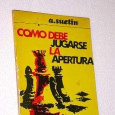 Libros de segunda mano: COLECCIÓN ESCAQUES, 16. A. SUETIN. COMO DEBE JUGARSE LA APERTURA. EDICIONES MARTÍNEZ ROCA. BARCELONA. Lote 24942286