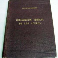 Livres d'occasion: TRATAMIENTOS TÉRMICOS DE LOS ACEROS JOSÉ APRAIZ BARREIRO ED ESCUELA INGENIEROS INDUSTRIALES 1952. Lote 21993165
