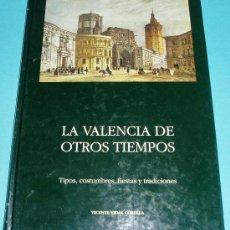 Libros de segunda mano: LA VALENCIA DE OTROS TIEMPOS. TIPOS, COSTUMBRES, FIESTAS Y TRADICIONES. VICENTE VIDAL CORELLA. Lote 25136795