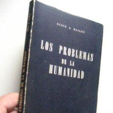 Libros de segunda mano: ALICE BAILEY , LOS PROBLEMAS DE LA HUMANIDAD ( TEOSOFIA ESTADOS CONCIENCIA VRA4 ). Lote 22159715