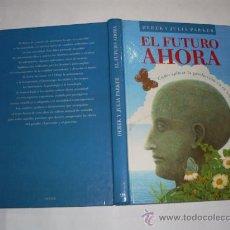 Libros de segunda mano: EL FUTURO AHORA CÓMO APLICAR LA PREDICCIÓN EN TU VIDA DEREK Y JULIA PARKER 1991 RM38486. Lote 22278684