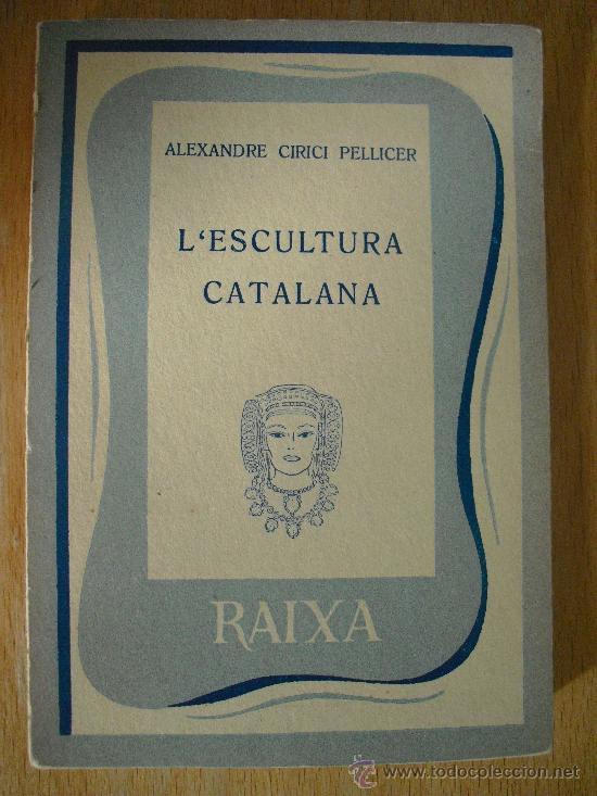 L'ESCULTURA CATALANA. ALEXANDRE CIRICI PELLICER. (Libros de Segunda Mano - Bellas artes, ocio y coleccionismo - Otros)