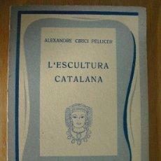 Libros de segunda mano: L'ESCULTURA CATALANA. ALEXANDRE CIRICI PELLICER.. Lote 22363941