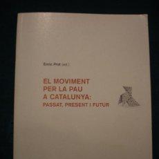 Libros de segunda mano: EL MOVIMENT PER LA PAU A CATALUNYA: PASSAT, PRESENT I FUTUR - LIBRO EN CATALÀ - 456 PAG. - 2007. Lote 22447788