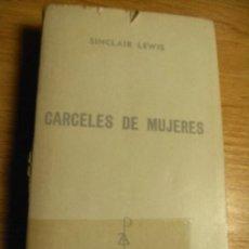 Libros de segunda mano: CÁRCELES DE MUJERES – SINCLAIR LEWIS – BEST SELLER CARCELARIO – AÑOS 50. Lote 52656373