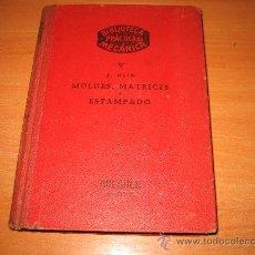 Libros de segunda mano - MOLDES MATRICES Y ESTAMPADO J.REIN BIBLIOTECA PRACTICA DE MECANICA BRUGUER EDITOR 1951 - 22855174