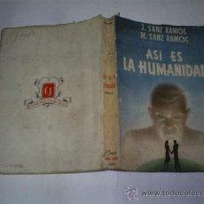 Libros de segunda mano: ASÍ ES LA HUMANIDAD JUAN Y MARIANO SANZ RAMOS ED CARLOS JAIME, 1945. EJEMPLAR Nº 508 RM48023. Lote 23326754