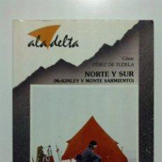Libros de segunda mano: NORTE Y SUR (MCKINLEY Y EL MONTE SARMIENTO) - CESAR PEREZ DE TUDELA - ALA DELTA - EDELVIVES. Lote 23513780