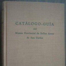 Libros de segunda mano: CATÁLOGO-GUÍA DEL MUSEO PROVINCIAL DE BELLAS ARTES DE SAN CARLOS. 1955. Lote 23944786