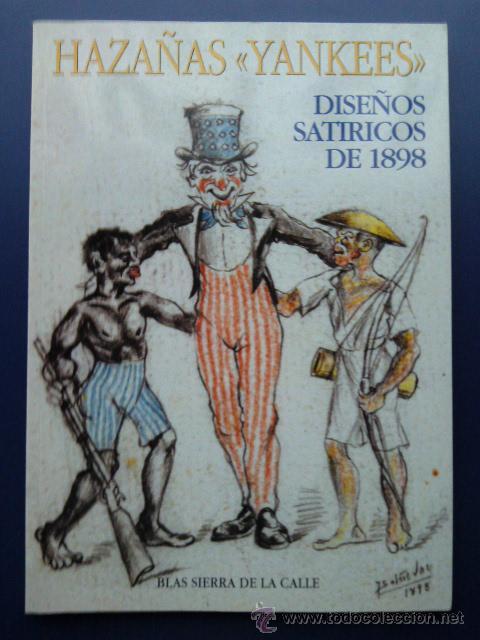 HAZAÑAS YANKEES - DISEÑOS SATIRICOS DE 1898 - BLAS SIERRA DE LA CALLE - ESTUDIO AGUSTINIANO - 1998 (Libros de Segunda Mano (posteriores a 1936) - Literatura - Otros)