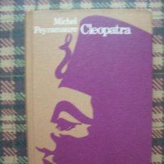Libros de segunda mano: MICHEL PEYRAMAURE - CLEOPATRA - CÍRCULO 1972. Lote 24150715