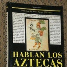 Libros de segunda mano: HABLAN LOS AZTECAS. HISTORIA GENERAL DE LAS COSAS DEL NUEVA ESPAÑA.. Lote 40254957