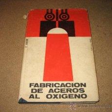 Libros de segunda mano: FABRICACION DE ACEROS AL OXIGENO A.JACKSON EDIC.URMO . Lote 26208360