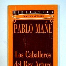 Libros de segunda mano: LOS CABALLEROS DEL REY ARTURO POR PABLO MAÑE. BIBLIOTECA GRANDES AUTORES DIARI DE TARRAGONA. Lote 24881078