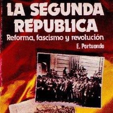 Libros de segunda mano: LA SEGUNDA REPÚBLICA. REFORMA, FASCISMO Y REVOLUCIÓN. E. PORTUONDO EDITORIAL REVOLUCIÓN 1981. Lote 36786876