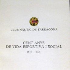 Libros de segunda mano: CLUB NÀUTIC DE TARRAGONA. CENT ANYS DE VIDA ESPORTIVA I SOCIAL. 1878-1978. Lote 26416422