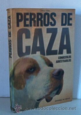 PERROS DE CAZA - CONOCERLOS ADIESTRARLOS (Libros de Segunda Mano - Ciencias, Manuales y Oficios - Otros)