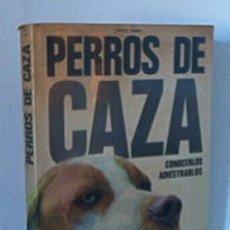 Libros de segunda mano: PERROS DE CAZA - CONOCERLOS ADIESTRARLOS. Lote 25159439