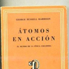 Libros de segunda mano: RUSSELL HARRISON : ÁTOMOS EN ACCIÓN (1944). Lote 26855484