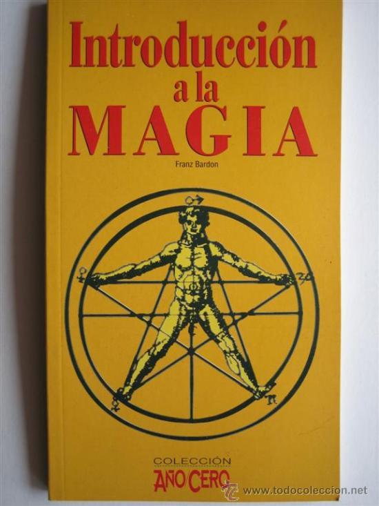 INTRODUCCION A LA MAGIA - FRANZ BARDON - BIBLIOTECA AÑO CERO (Libros de Segunda Mano - Parapsicología y Esoterismo - Otros)