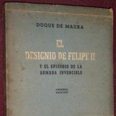 Libros de segunda mano: EL DESIGNIO DE FELIPE II Y EL EPISODIO DE LA ARMADA INVENCIBLE POR EL DUQUE DE MAURA EN MADRID 1957. Lote 25336001