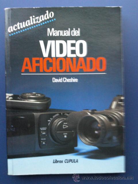MANUAL DEL VIDEO AFICIONADO - DAVID CHESHIRE - LIBROS CUPULA - EDICIONES CEAC - 1994 (Libros de Segunda Mano - Bellas artes, ocio y coleccionismo - Otros)