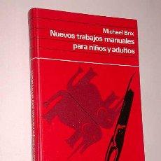Libros de segunda mano: NUEVOS TRABAJOS MANUALES PARA NIÑOS Y ADULTOS MICHAEL BRIX. CÍRCULO DE LECTORES. BARCELONA, 1974.. Lote 25554846