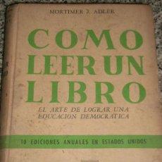 Libros de segunda mano: COMO LEER UN LIBRO, EL ARTE DE LOGRAR UNA EDUCACIÓN DEMOCRÁTICA, POR MORTIMER ADLER/ CLARIDAD - 1967. Lote 25602985