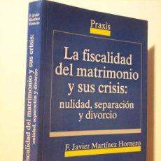 Libros de segunda mano: LA FISCALIDAD DEL MATRIMONIO Y SUS CRISIS: NULIDAD, SEPARACIÓN Y DIVORCIO (EDIT. PRAXIS-1998). Lote 117608331
