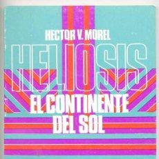 Libros de segunda mano: HECTOR V. MOREL : HELIOSIS, EL CONTINENTE DEL SOL - KIER, 1980. Lote 25768794