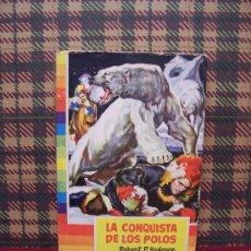 Libros de segunda mano: LA CONQUISTA DE LOS POLOS - ROBERT P. HODGSON - ED. BRUGUERA 1ª ED. 1959 - ILUSTRADO. Lote 25796283