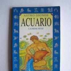 Libros de segunda mano: ACUARIO. ASTRO-SIGNOS - LAURENE PETIT. Lote 27433829
