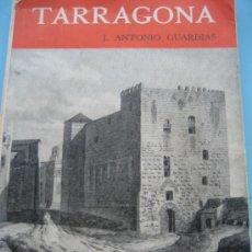 Libros de segunda mano: TARRAGONA. ITINERARIO TURÍSTICO. J. ANTONIO GUARDIAS. 1952.. Lote 25900598