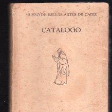 Libros de segunda mano: CATALOGO DEL MUSEO DE BELLAS ARTES DE CADIZ POR LA DIPUTACION PROVINCIAL DE CADIZ 1952. Lote 25880927