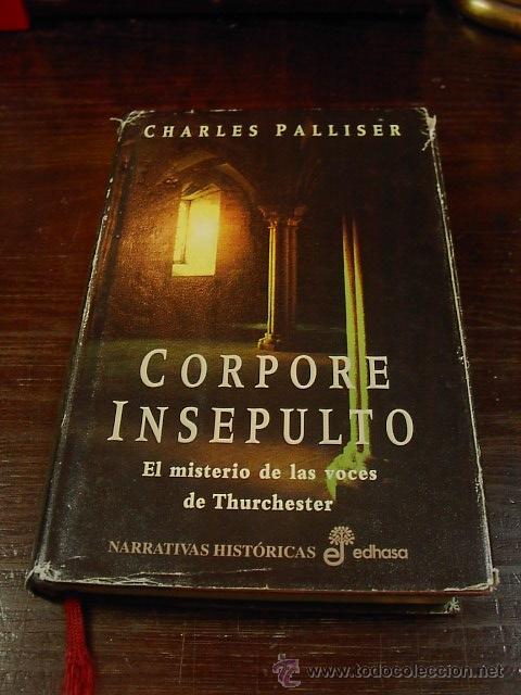 CORPORE INSEPULTO, EL MISTERIO DE LAS VOCES DE THURCHESTER,, CHARLES PALLISER, EDHASA,2001 (Libros de Segunda Mano - Ciencias, Manuales y Oficios - Otros)