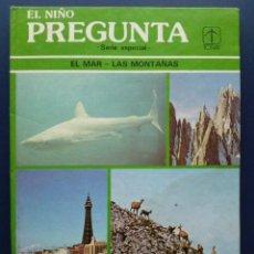 Libros de segunda mano: EL NIÑO PREGUNTA - SERIE ESPECIAL - EL MAR, LAS MONTAÑAS - EDICIONES TORAY. Lote 25906206