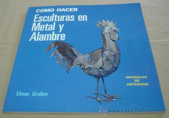 COMO HACER ESCULTURAS EN METAL Y ALAMBRE - ELMAR GRUBER - MANUALES DE ARTESANIA. (Libros de Segunda Mano - Bellas artes, ocio y coleccionismo - Otros)